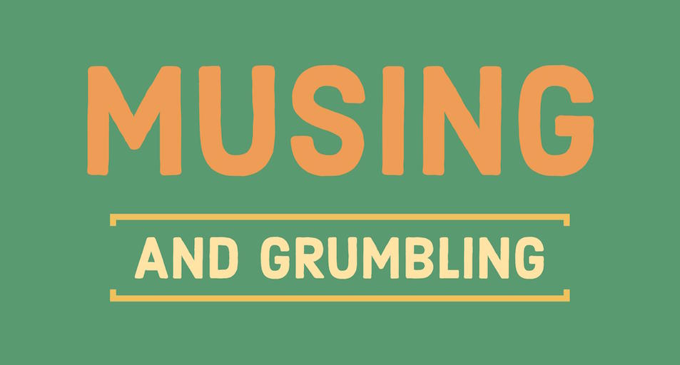 MUSING and grumbling